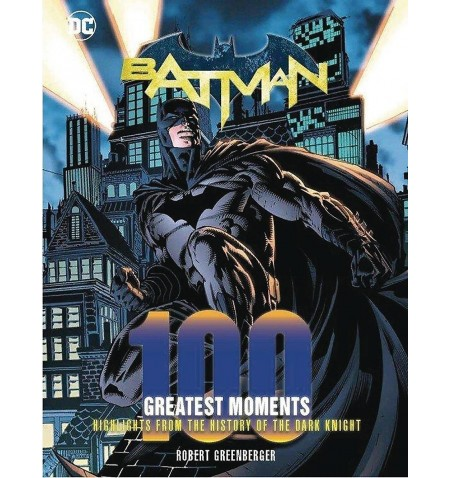 Batman 100 Greatest Moments: Highlights from the History of The Dark Knight